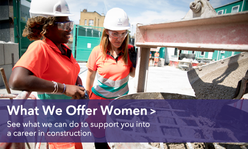 What we offer women - See what we can do to support you into a career in construction